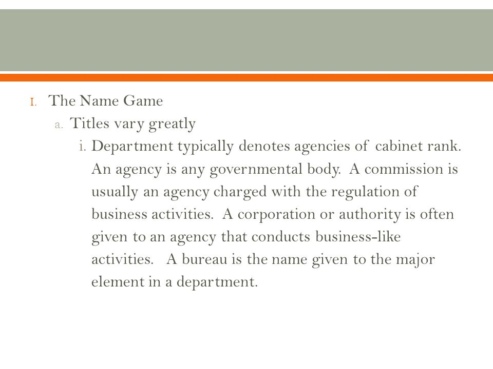 I.The Name Game a. Titles vary greatly i.Department typically denotes agencies of cabinet rank.