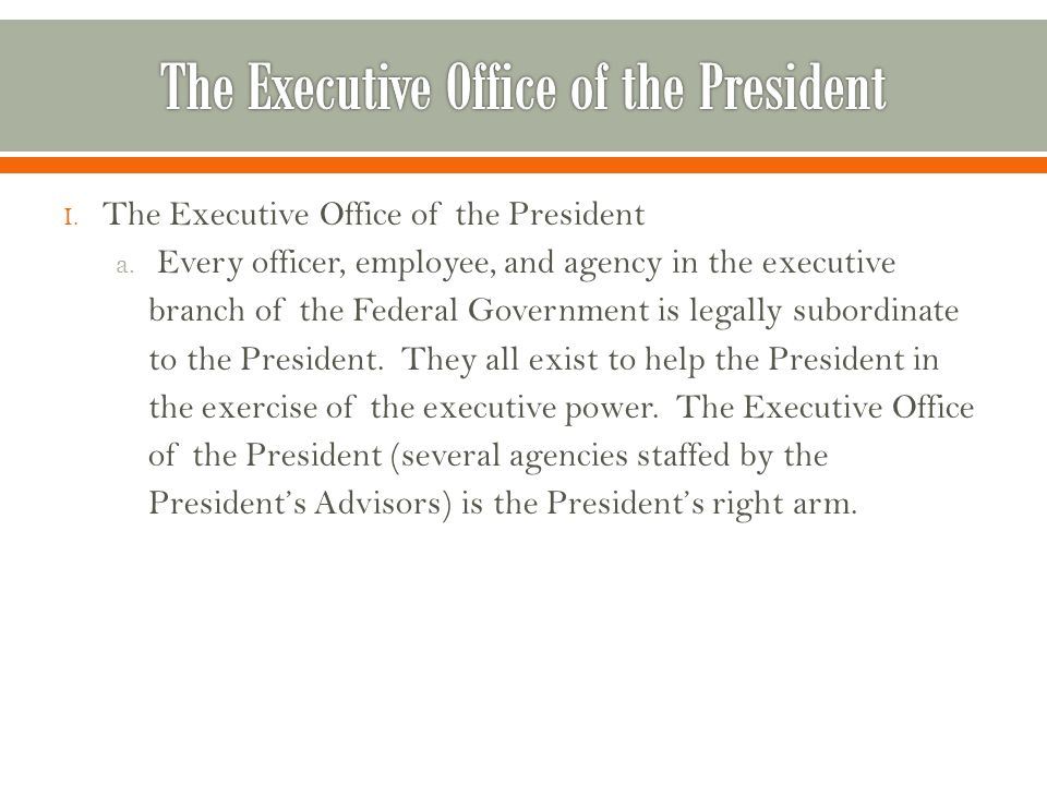 I.The Executive Office of the President a.
