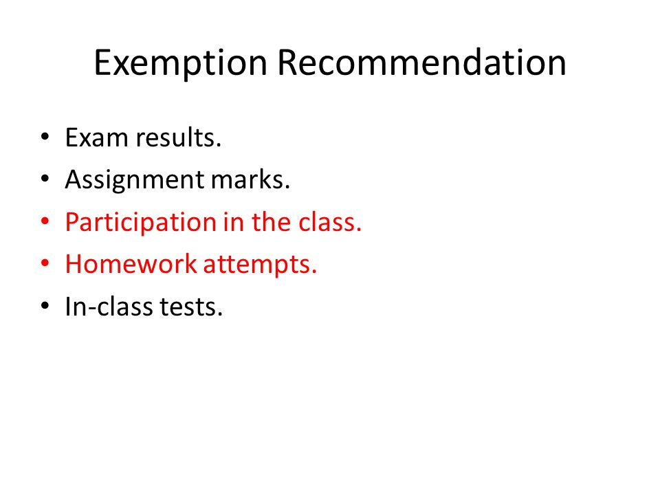 Exemption Recommendation Exam results. Assignment marks.