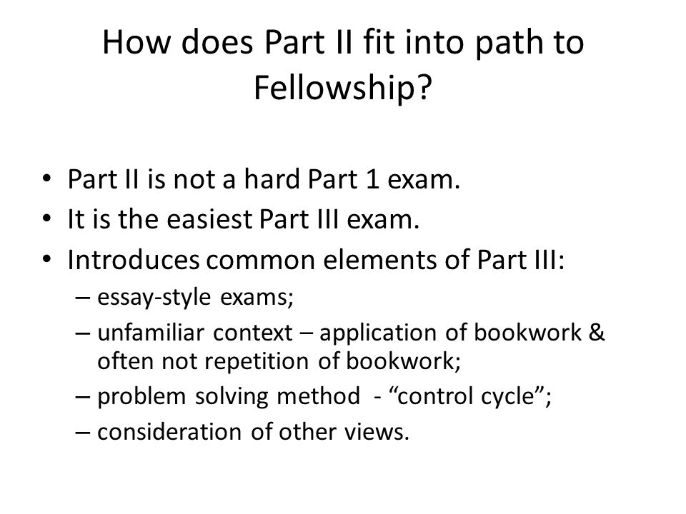 How does Part II fit into path to Fellowship. Part II is not a hard Part 1 exam.