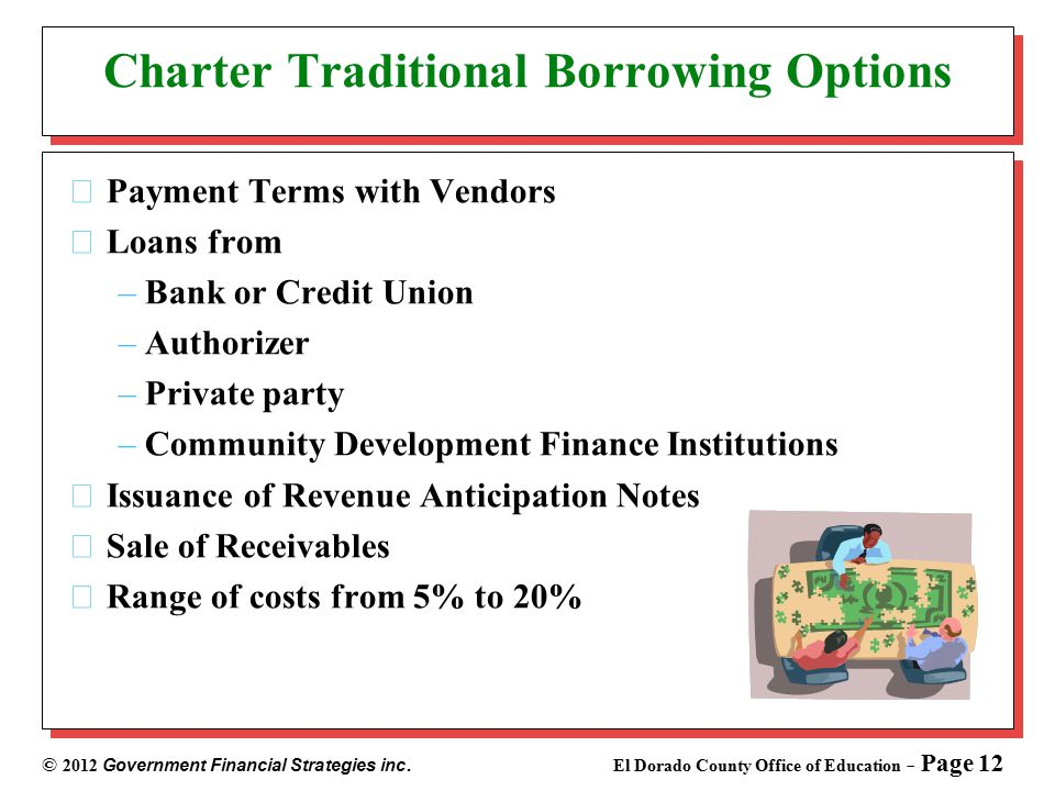 © 2012 Government Financial Strategies inc. El Dorado County Office of Education - Page 12 Charter Traditional Borrowing Options Payment Terms with Ve