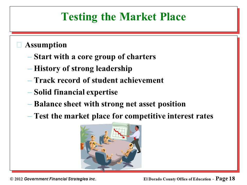 © 2012 Government Financial Strategies inc. El Dorado County Office of Education - Page 18 Testing the Market Place Assumption –Start with a core grou
