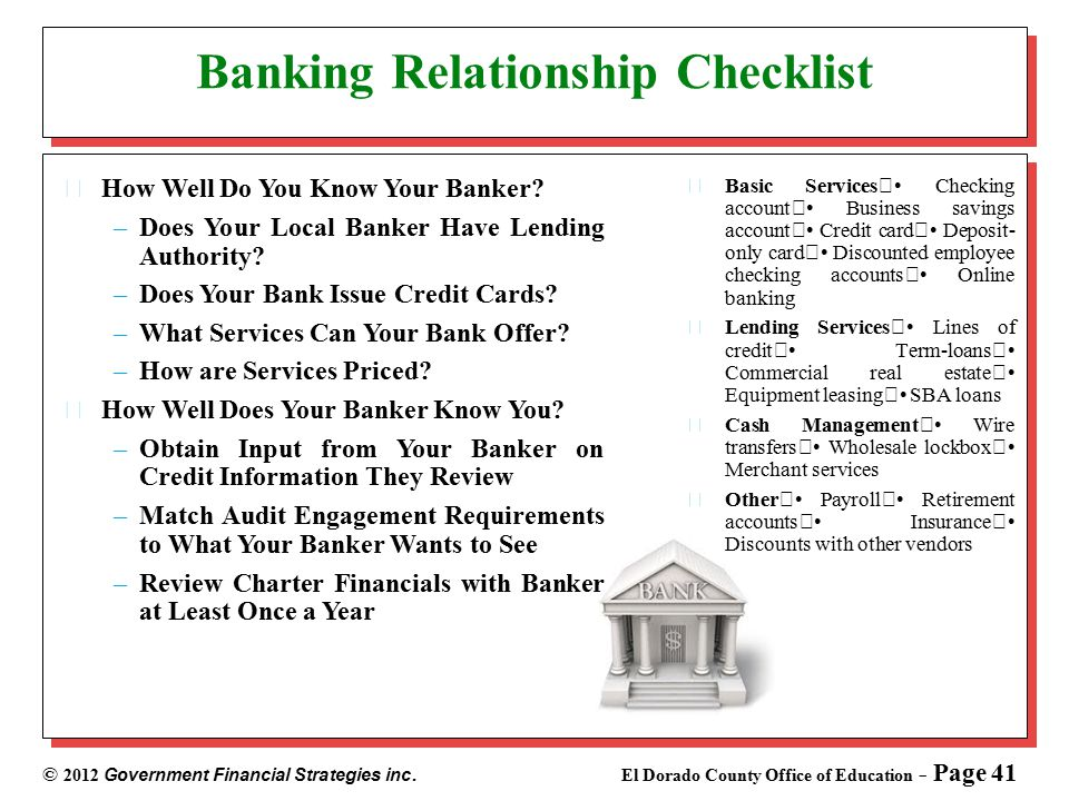 © 2012 Government Financial Strategies inc. El Dorado County Office of Education - Page 41 Banking Relationship Checklist Basic Services Checking acco