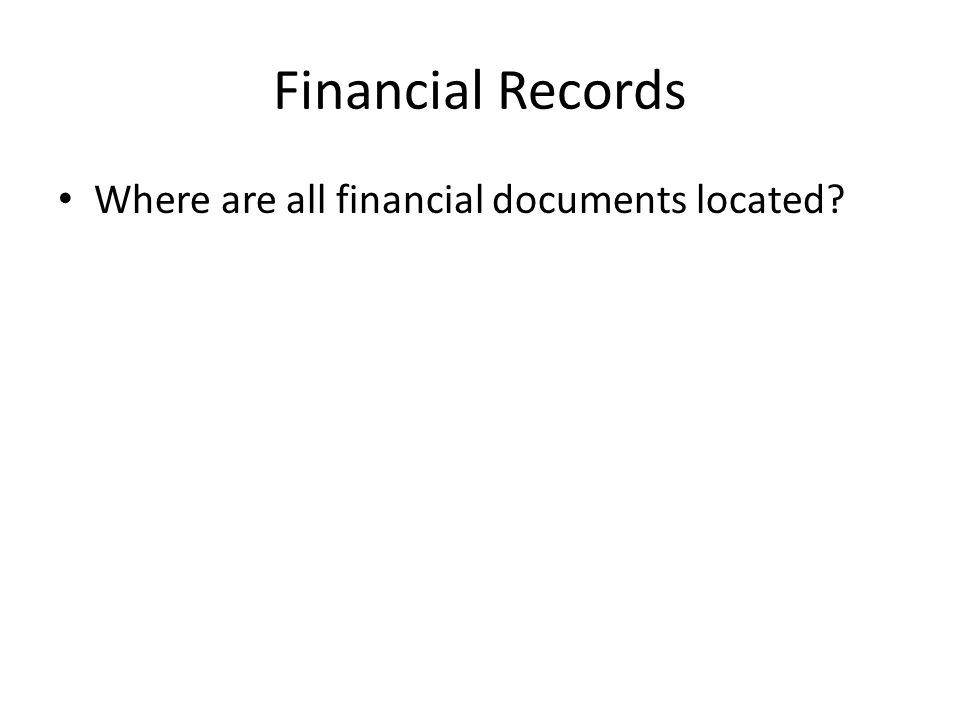 Financial Records Where are all financial documents located?