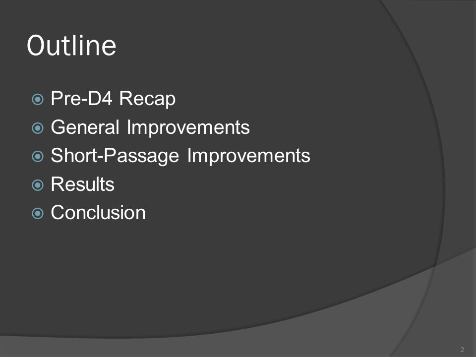 Outline  Pre-D4 Recap  General Improvements  Short-Passage Improvements  Results  Conclusion 2