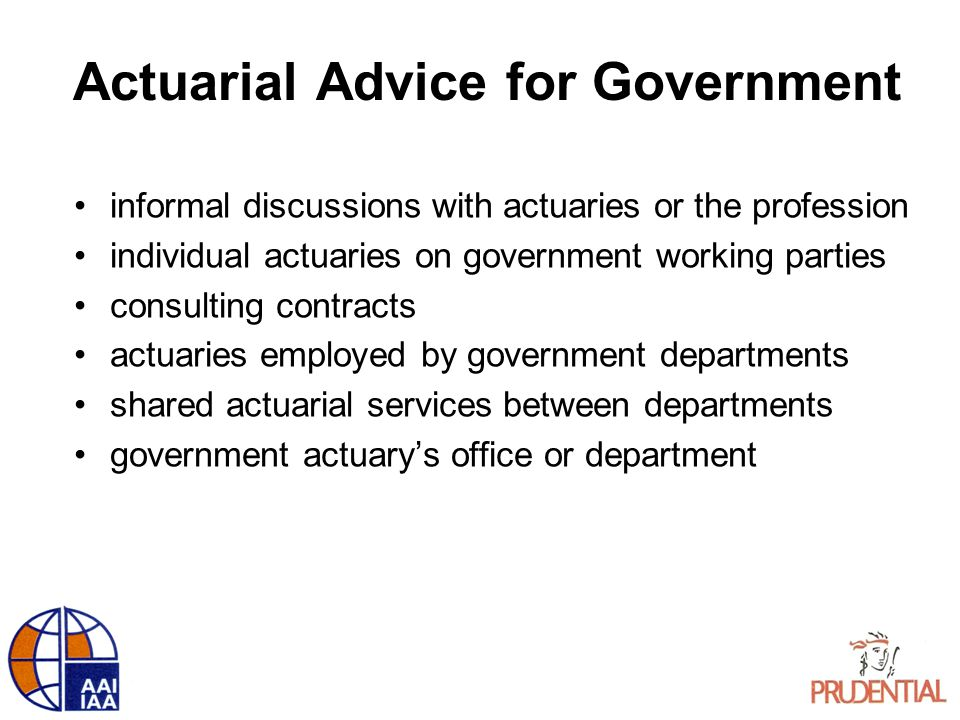 Actuarial Advice for Government informal discussions with actuaries or the profession individual actuaries on government working parties consulting co