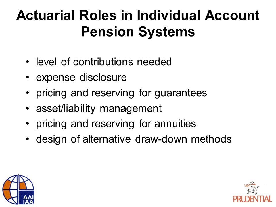 Actuarial Roles in Individual Account Pension Systems level of contributions needed expense disclosure pricing and reserving for guarantees asset/liab