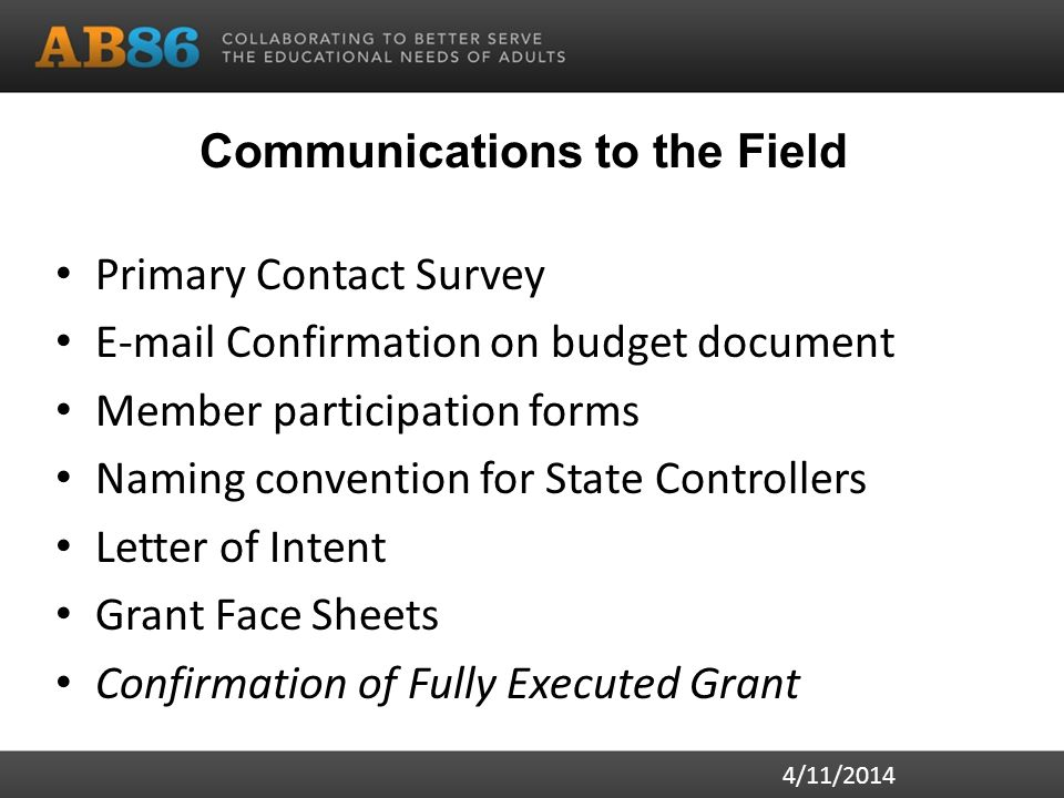 Communications to the Field Primary Contact Survey E-mail Confirmation on budget document Member participation forms Naming convention for State Controllers Letter of Intent Grant Face Sheets Confirmation of Fully Executed Grant 4/11/2014