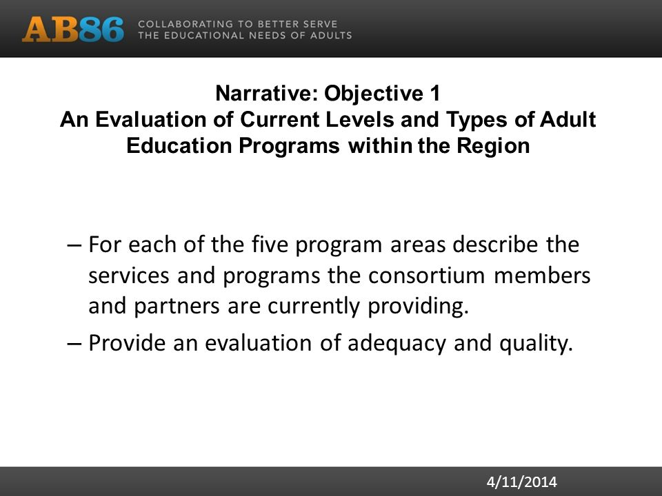 Narrative: Objective 1 An Evaluation of Current Levels and Types of Adult Education Programs within the Region – For each of the five program areas describe the services and programs the consortium members and partners are currently providing.