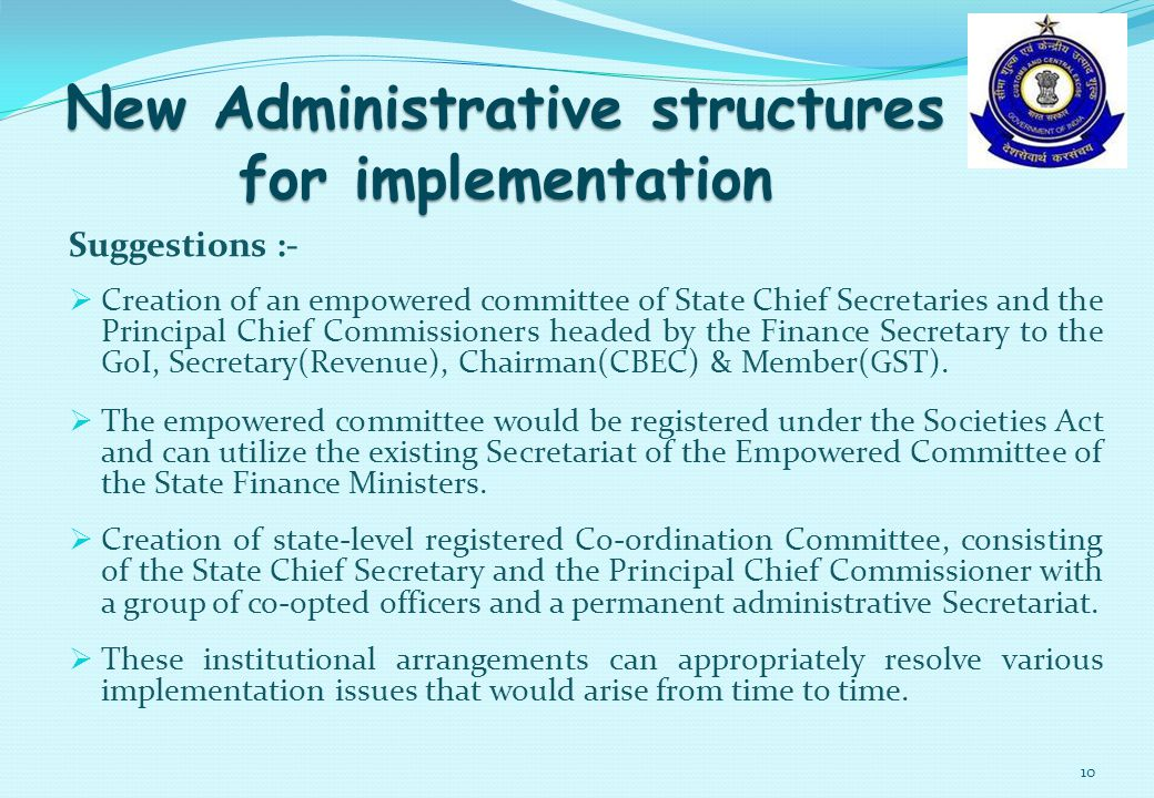 Suggestions :-  Creation of an empowered committee of State Chief Secretaries and the Principal Chief Commissioners headed by the Finance Secretary to the GoI, Secretary(Revenue), Chairman(CBEC) & Member(GST).