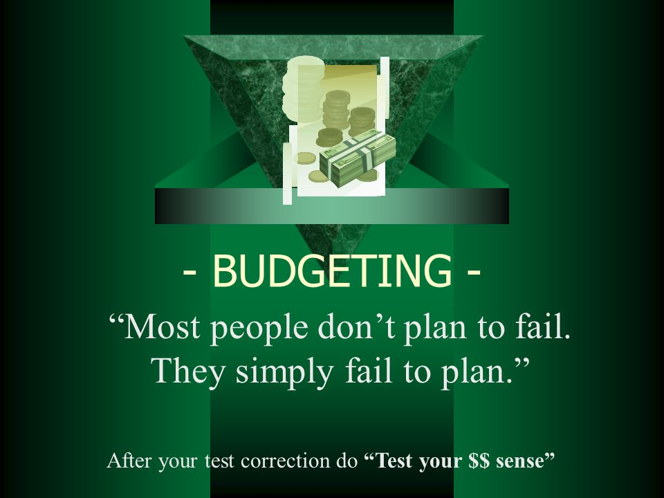 - BUDGETING - Most people don't plan to fail.