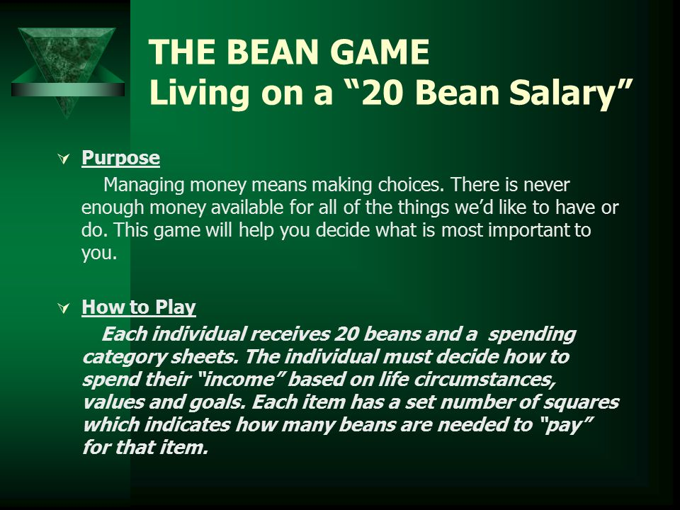THE BEAN GAME Living on a 20 Bean Salary  Purpose Managing money means making choices.