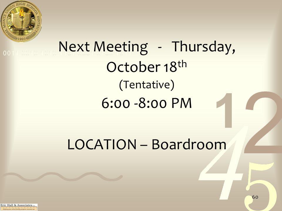 Next Meeting - Thursday, October 18 th (Tentative) 6:00 -8:00 PM LOCATION – Boardroom 60