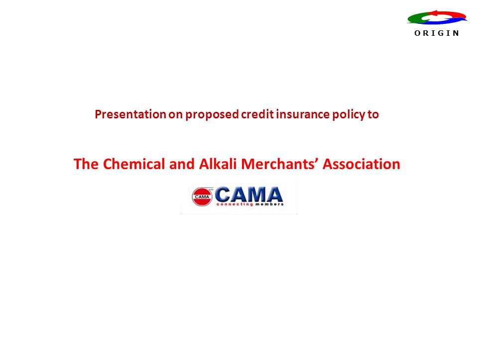 Presentation on proposed credit insurance policy to The Chemical and Alkali Merchants' Association O R I G I N