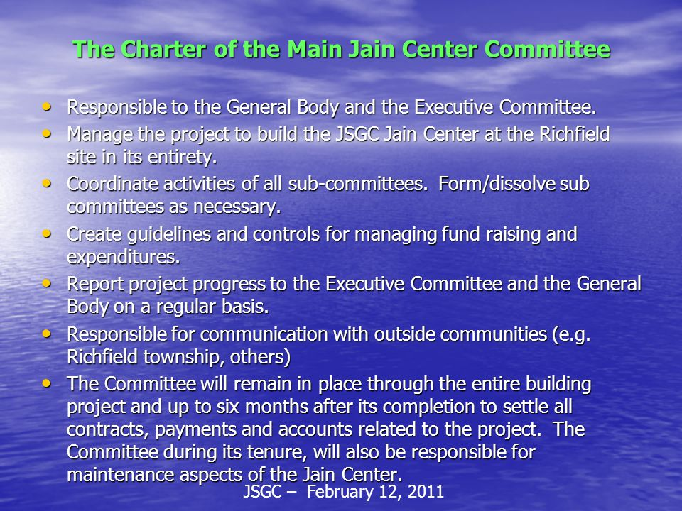 JSGC – February 12, 2011 The Charter of the Main Jain Center Committee Responsible to the General Body and the Executive Committee.