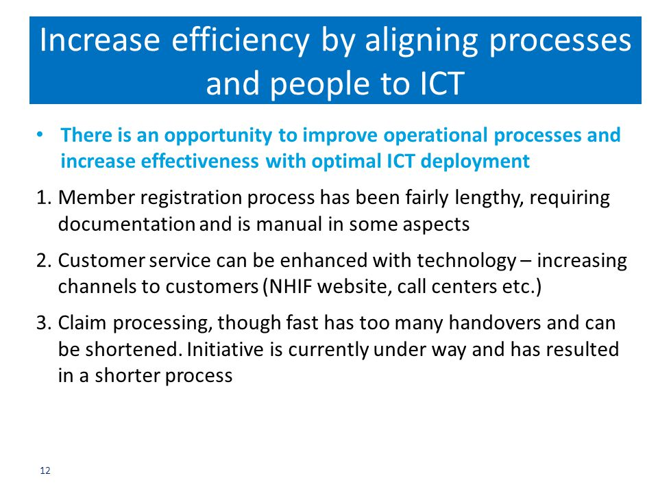 Increase efficiency by aligning processes and people to ICT There is an opportunity to improve operational processes and increase effectiveness with o