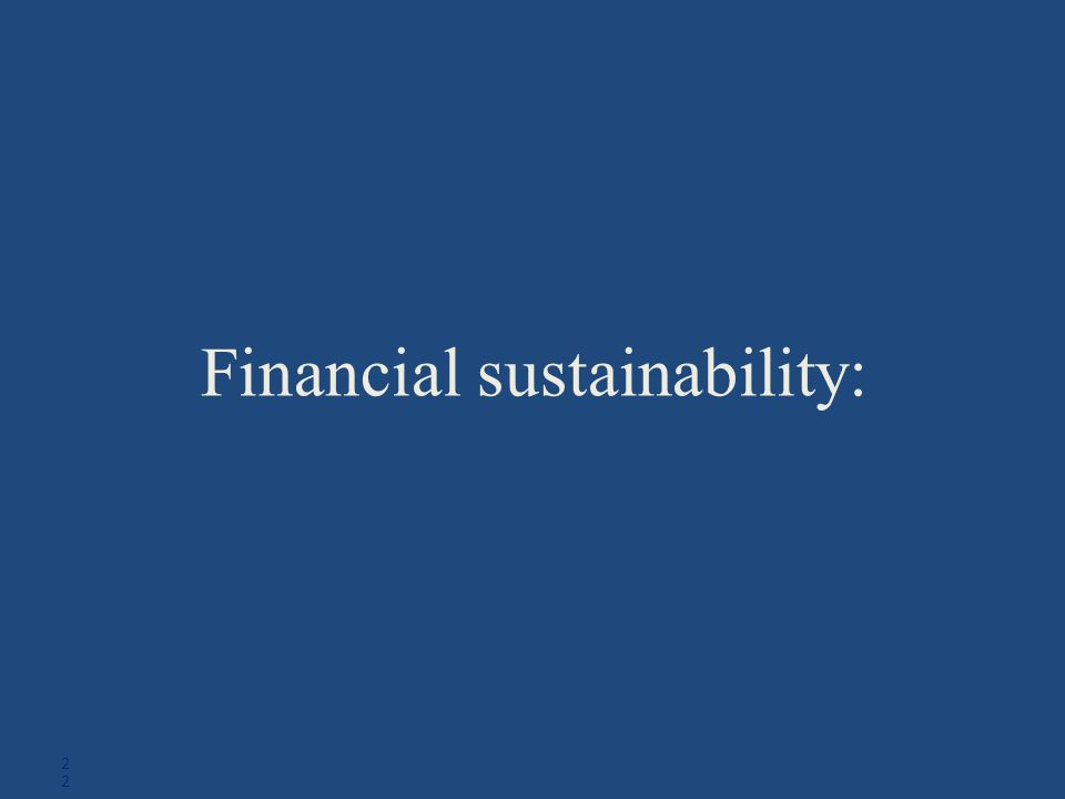 Financial sustainability: 22