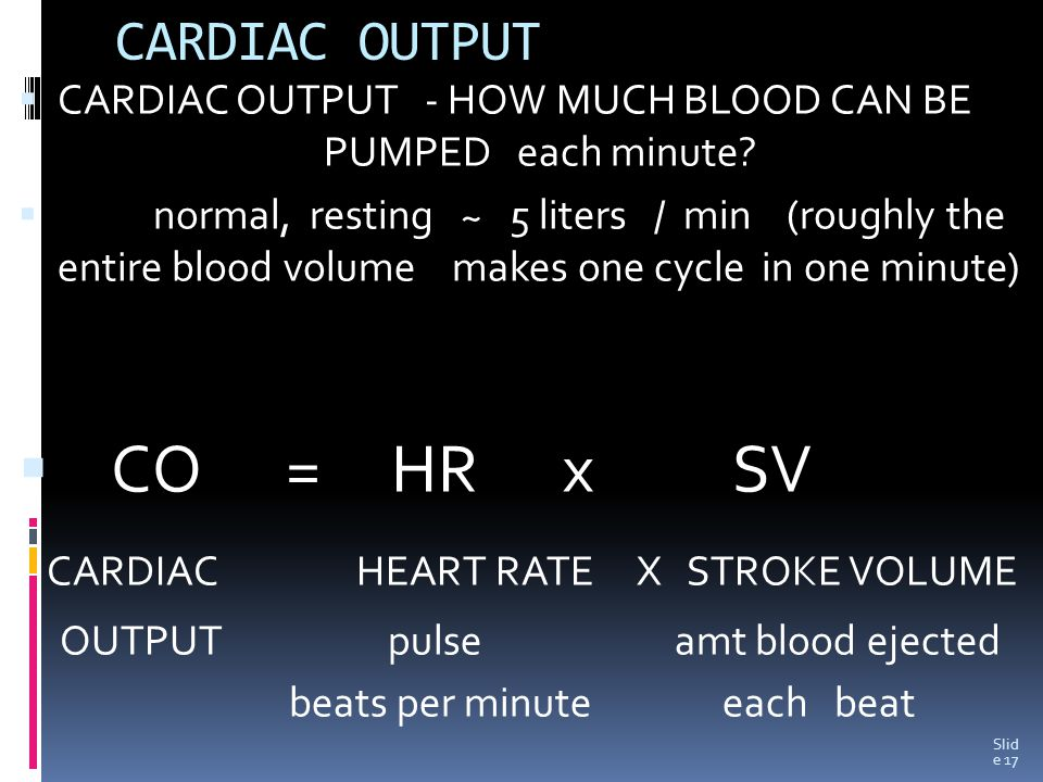 CARDIAC OUTPUT  CARDIAC OUTPUT - HOW MUCH BLOOD CAN BE PUMPED each minute.