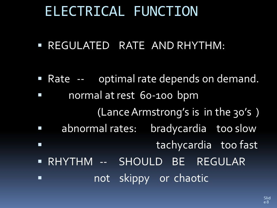 Slid e 8 ELECTRICAL FUNCTION  REGULATED RATE AND RHYTHM:  Rate -- optimal rate depends on demand.