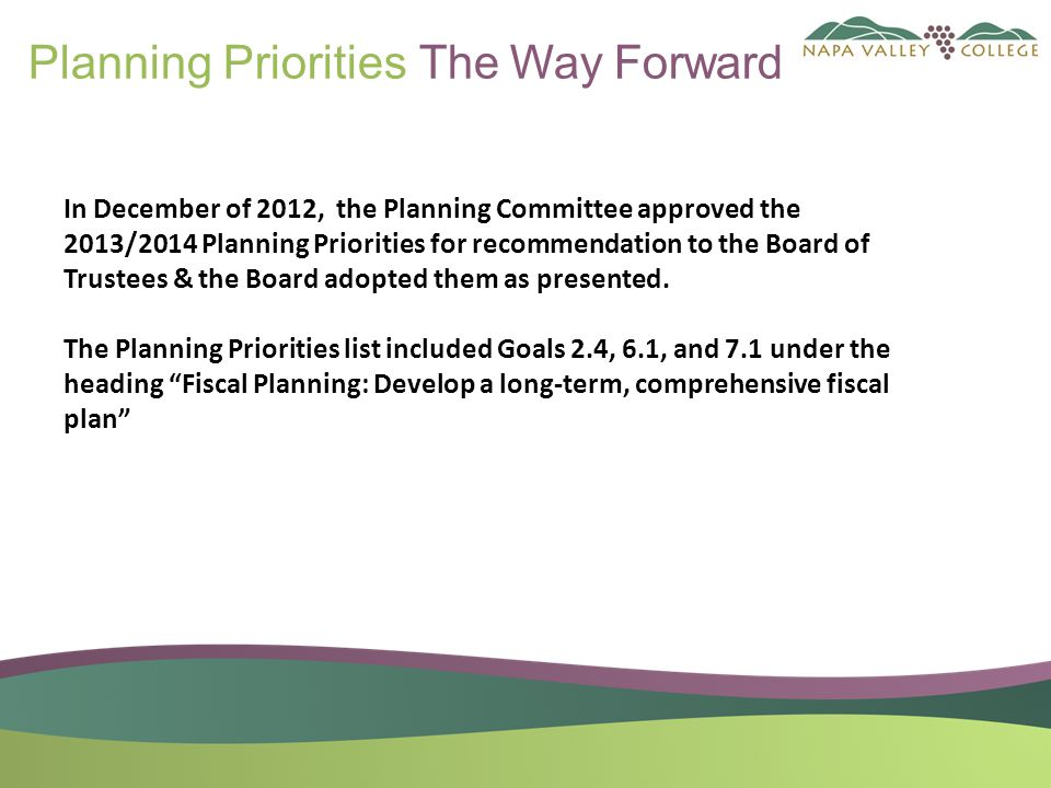 Planning Priorities The Way Forward In December of 2012, the Planning Committee approved the 2013/2014 Planning Priorities for recommendation to the Board of Trustees & the Board adopted them as presented.