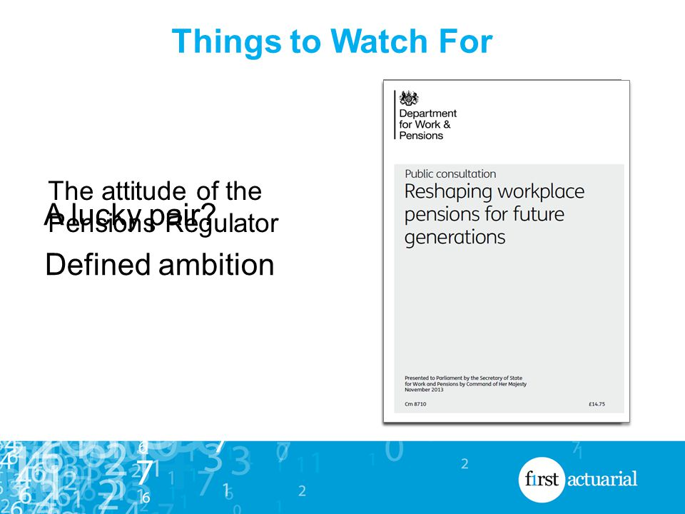 Things to Watch For The attitude of the Pensions Regulator A lucky pair Defined ambition