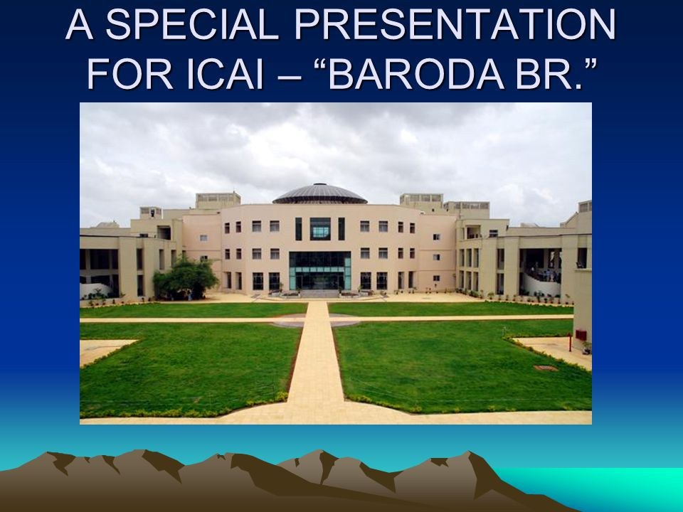 """A SPECIAL PRESENTATION FOR ICAI – """"BARODA BR."""""""