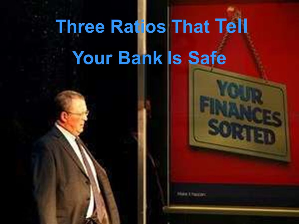 Three Ratios That Tell Your Bank Is Safe