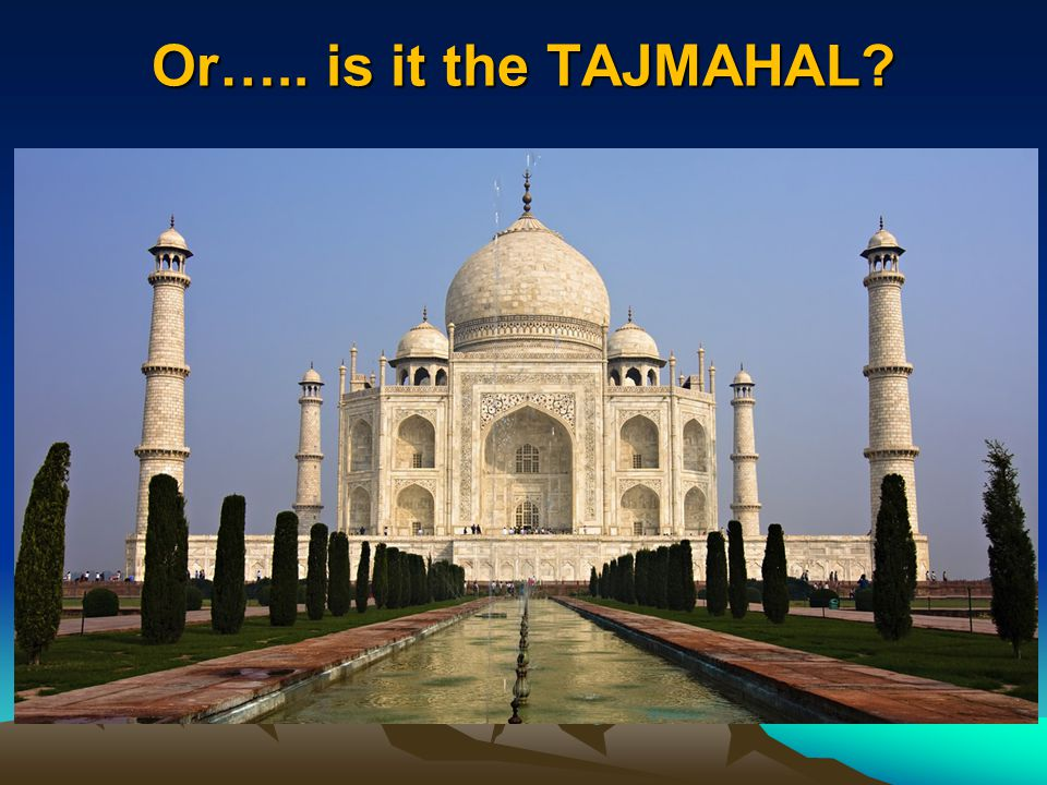 Or….. is it the TAJMAHAL