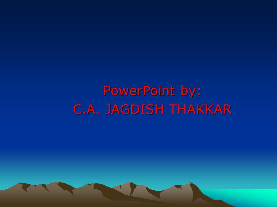 PowerPoint by: C.A. JAGDISH THAKKAR