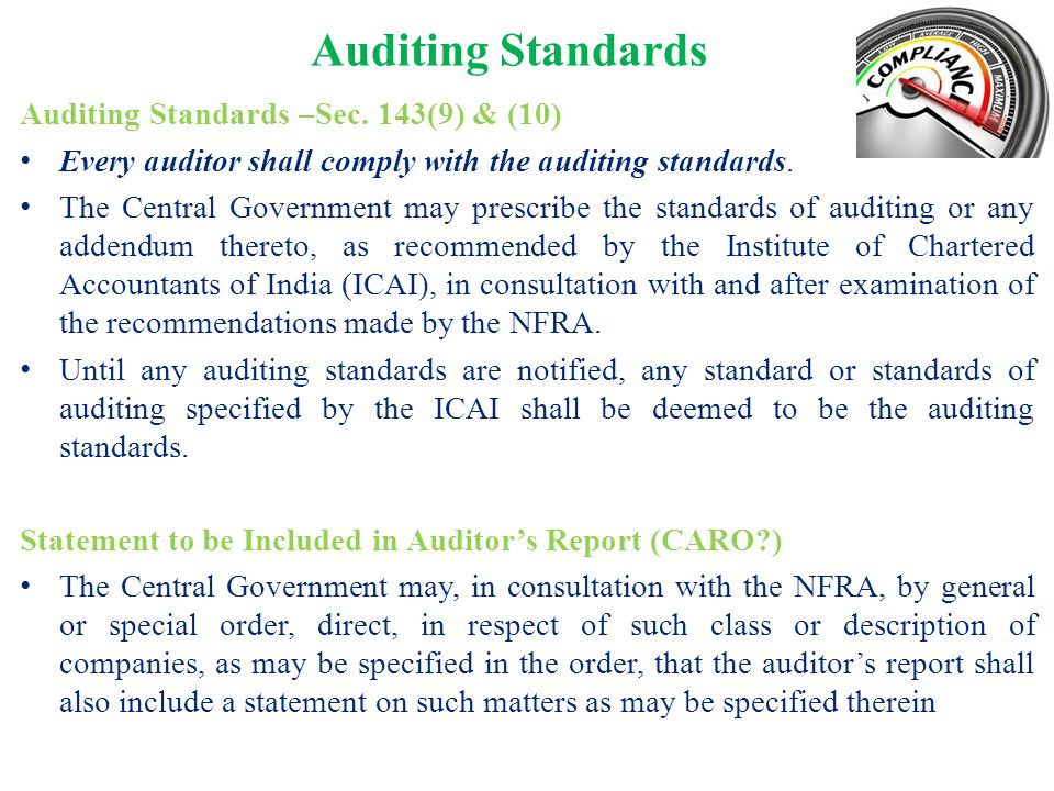 Auditing Standards Auditing Standards –Sec. 143(9) & (10) Every auditor shall comply with the auditing standards. The Central Government may prescribe