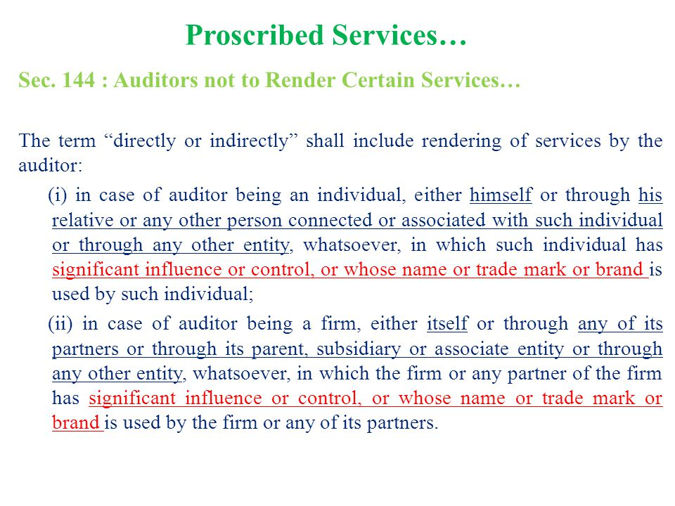 """Proscribed Services… Sec. 144 : Auditors not to Render Certain Services… The term """"directly or indirectly"""" shall include rendering of services by the"""