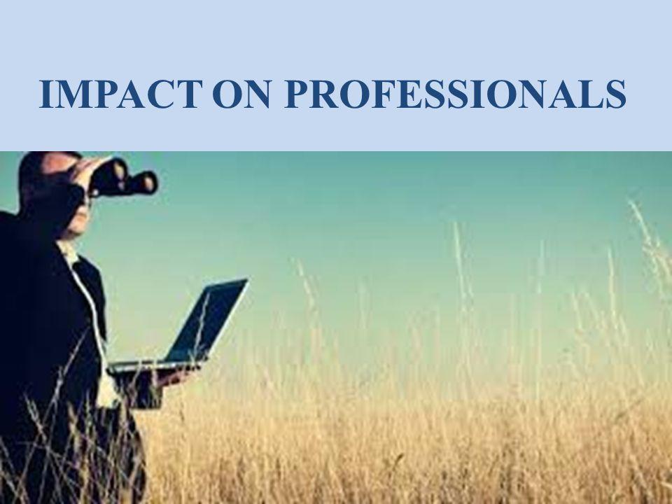 IMPACT ON PROFESSIONALS