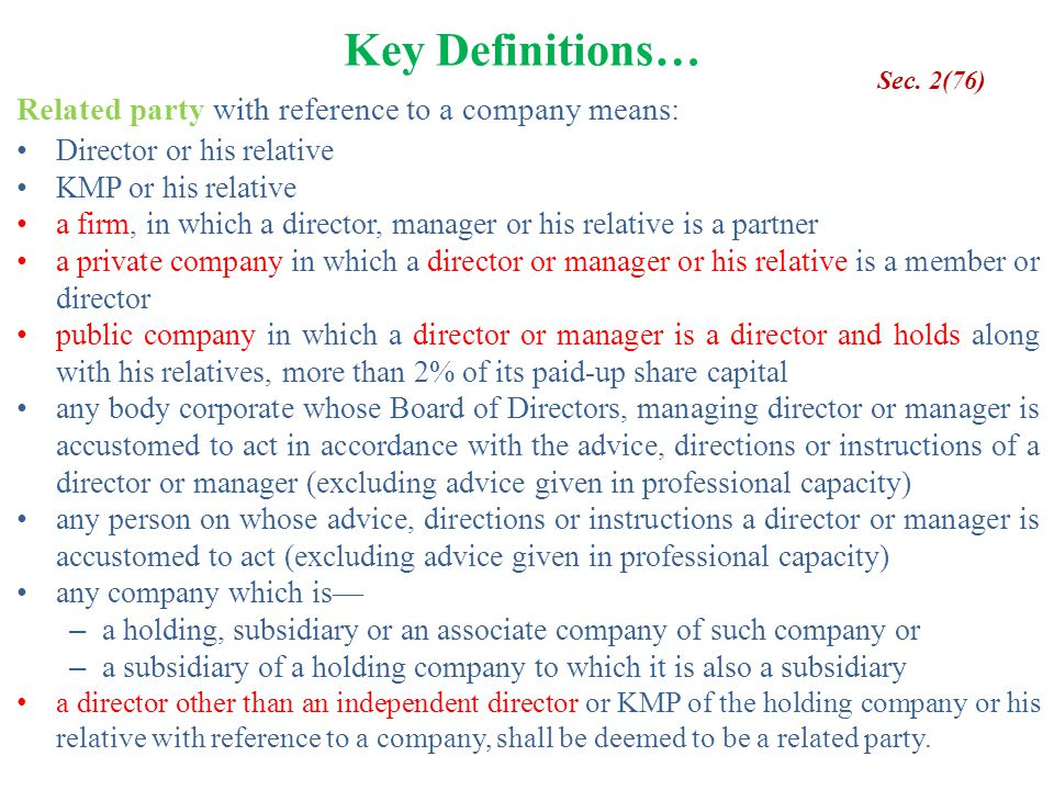 Key Definitions… Related party with reference to a company means: Director or his relative KMP or his relative a firm, in which a director, manager or
