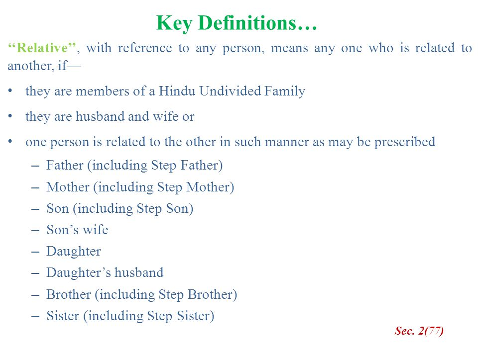 Key Definitions… ''Relative'', with reference to any person, means any one who is related to another, if— they are members of a Hindu Undivided Family