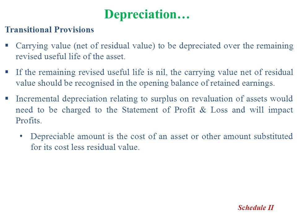 Depreciation… Transitional Provisions  Carrying value (net of residual value) to be depreciated over the remaining revised useful life of the asset.