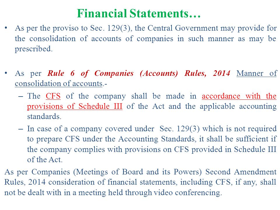 Financial Statements… As per the proviso to Sec. 129(3), the Central Government may provide for the consolidation of accounts of companies in such man