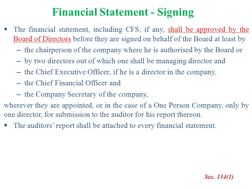 Financial Statement - Signing Sec. 134(1)  The financial statement, including CFS, if any, shall be approved by the Board of Directors before they ar
