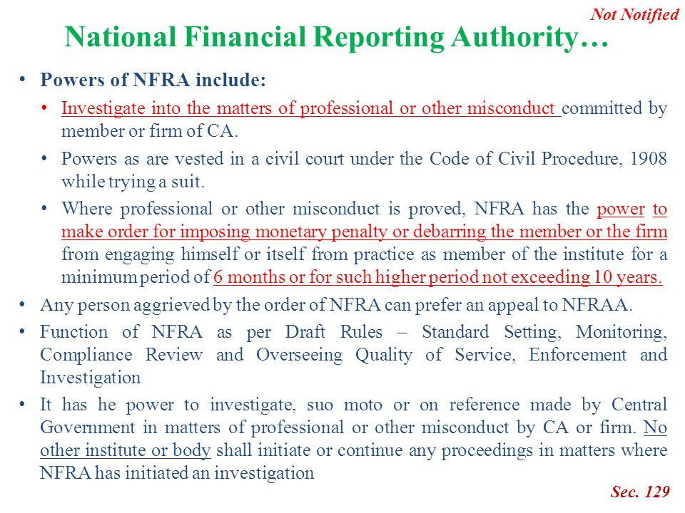 National Financial Reporting Authority… Powers of NFRA include: Investigate into the matters of professional or other misconduct committed by member o