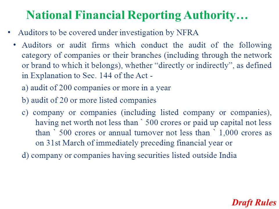 National Financial Reporting Authority… Auditors to be covered under investigation by NFRA Auditors or audit firms which conduct the audit of the foll