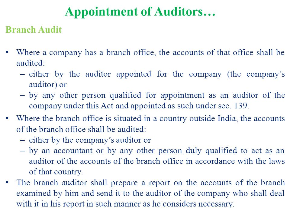 Branch Audit Where a company has a branch office, the accounts of that office shall be audited: – either by the auditor appointed for the company (the