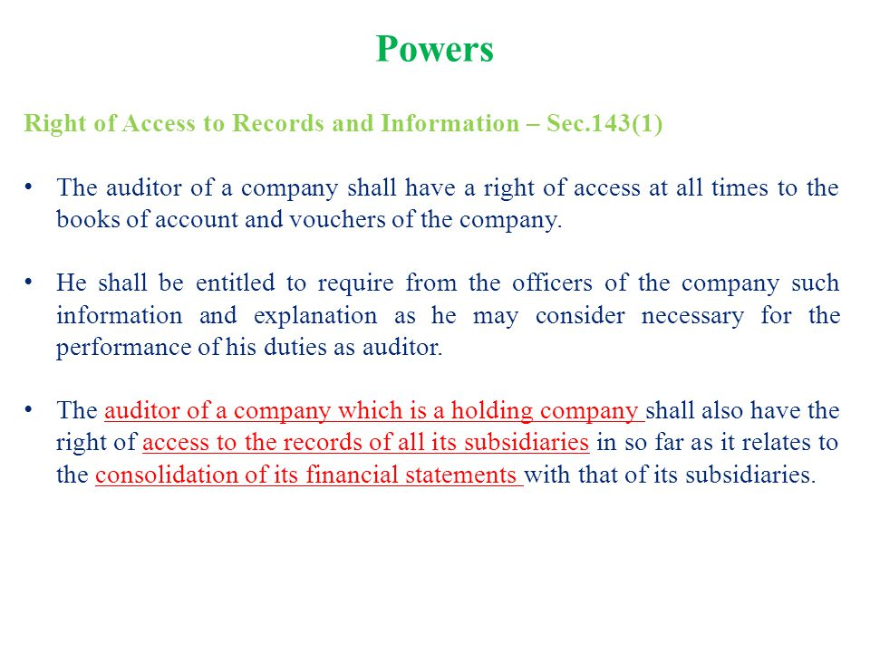 Powers Right of Access to Records and Information – Sec.143(1) The auditor of a company shall have a right of access at all times to the books of acco