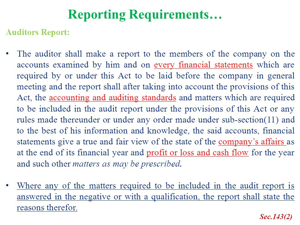 Reporting Requirements… Auditors Report: The auditor shall make a report to the members of the company on the accounts examined by him and on every fi