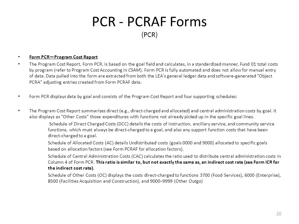 PCR - PCRAF Forms (PCR) Form PCR—Program Cost Report The Program Cost Report, Form PCR, is based on the goal field and calculates, in a standardized manner, Fund 01 total costs by program (refer to Program Cost Accounting in CSAM).