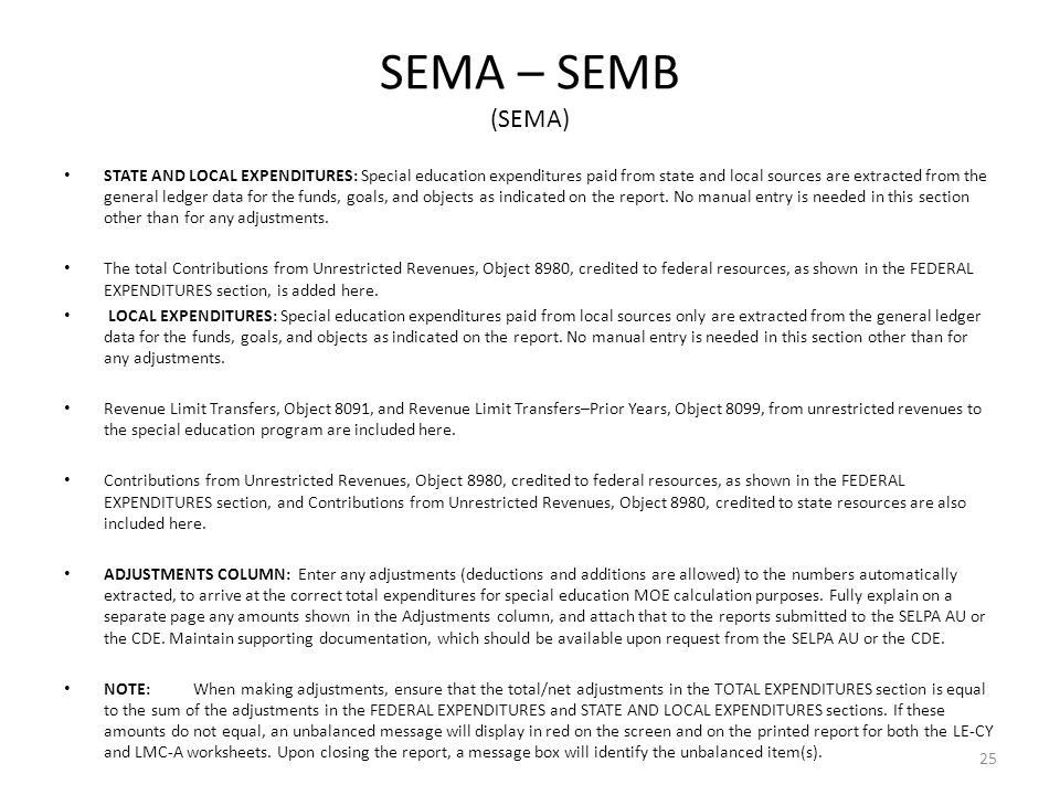 SEMA – SEMB (SEMA) STATE AND LOCAL EXPENDITURES: Special education expenditures paid from state and local sources are extracted from the general ledger data for the funds, goals, and objects as indicated on the report.