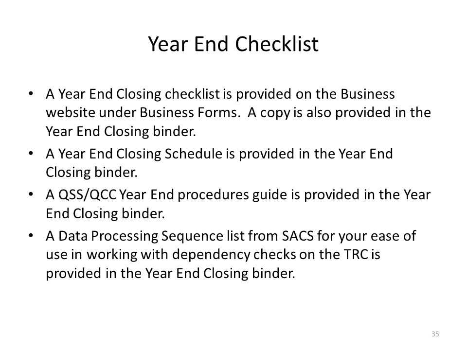 Year End Checklist A Year End Closing checklist is provided on the Business website under Business Forms.