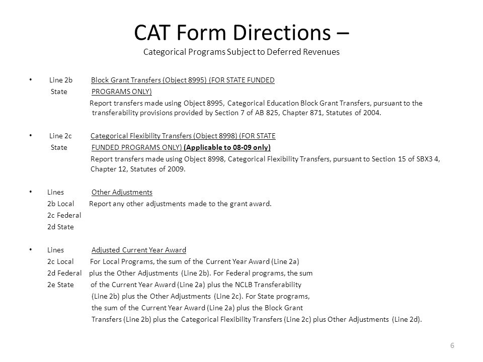 CAT Form Directions – Categorical Programs Subject to Deferred Revenues Line 3 Required Matching Funds/Other Report the amount of any required matching funds as indicated in the award letter or document.