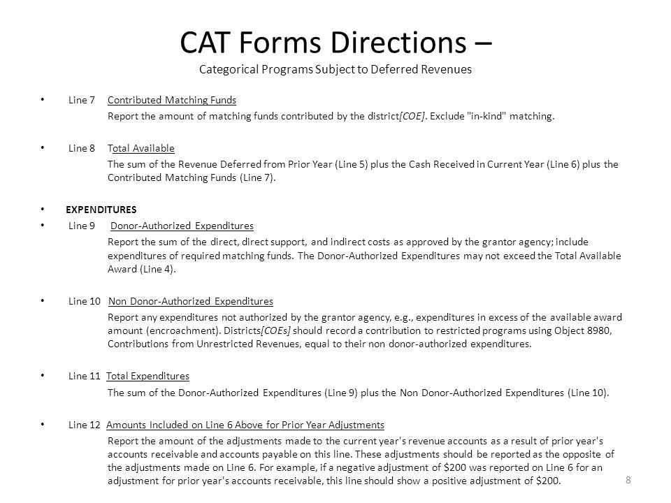 CAT Forms Directions – Categorical Programs Subject to Deferred Revenues Line 13 Calculation of Deferred Revenue or Accounts Payable, and Accounts Receivable Amounts The sum of Line 8 minus Line 9 plus Line 12.