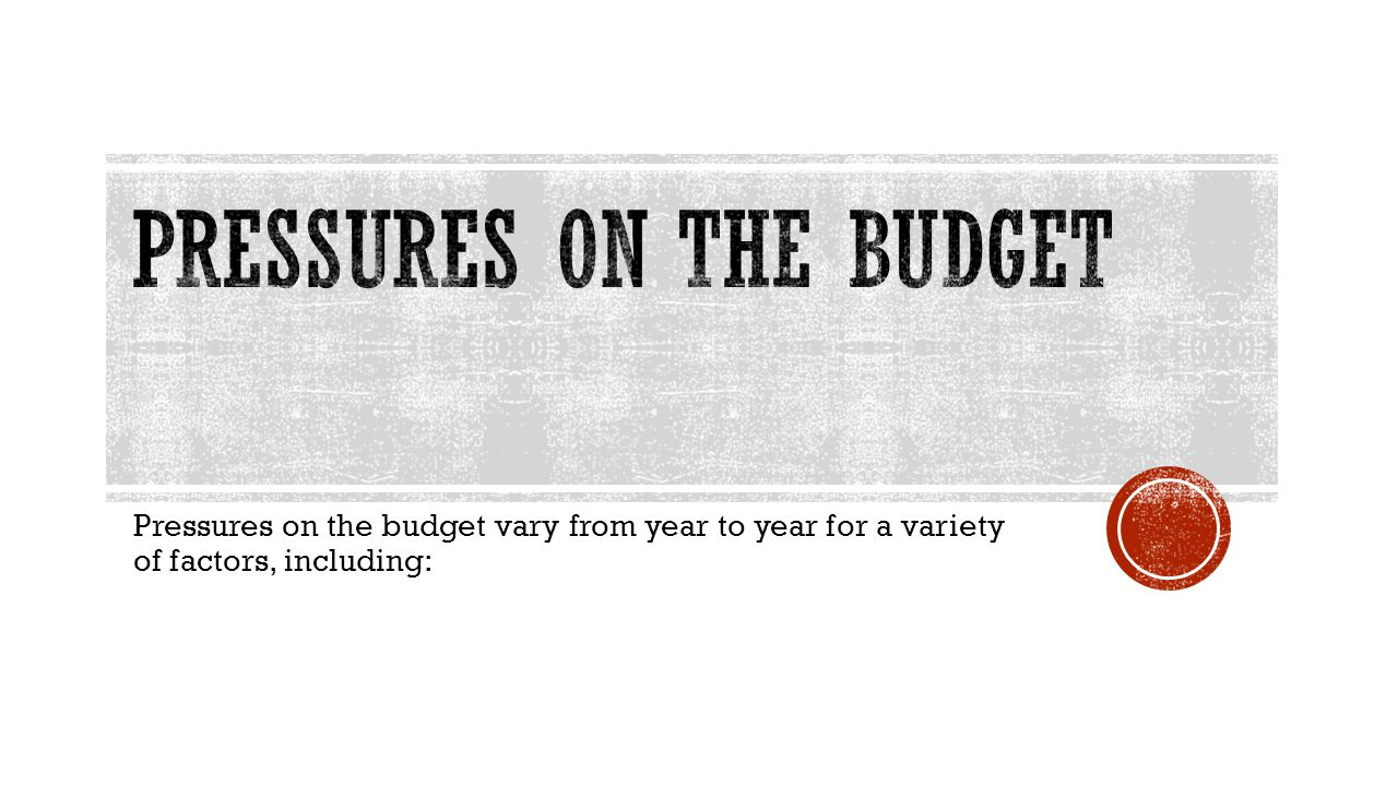 Pressures on the budget vary from year to year for a variety of factors, including: