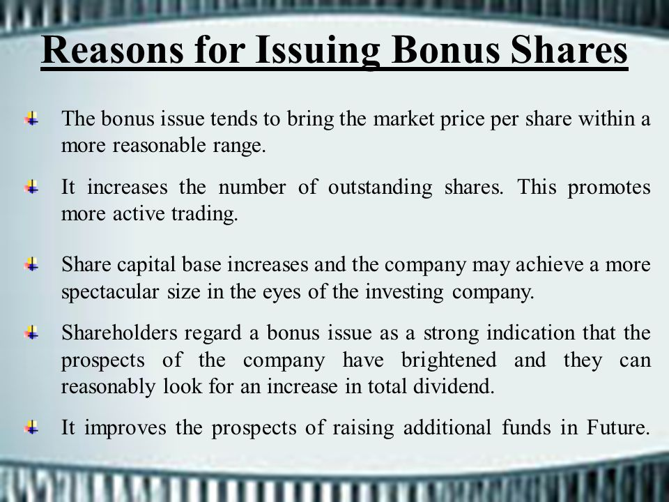 Reasons for Issuing Bonus Shares The bonus issue tends to bring the market price per share within a more reasonable range. It increases the number of
