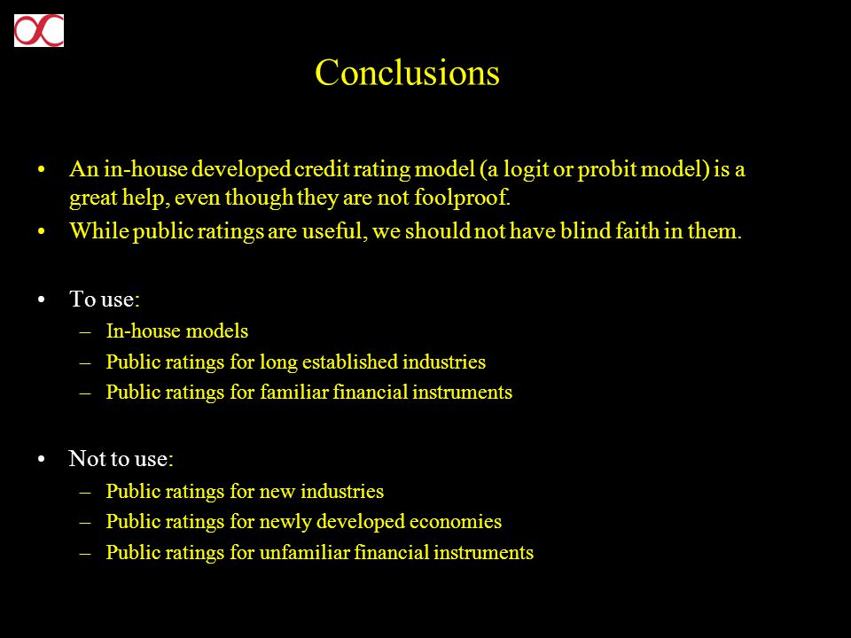 Conclusions An in-house developed credit rating model (a logit or probit model) is a great help, even though they are not foolproof.